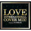 LOVE INTERNATIONAL COVER MIX Mixed by DJ HIROKI