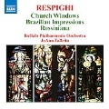 Respighi : Church Windows, Brazilian Impressions, Rossiniana (3/20-21/2006) / JoAnn Falletta(cond), Buffalo PO