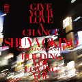 GIVE YOUR LOVE A CHANCE (THE MAN 45 EDIT) B/W HOLDING YOU, LOVING YOU (THE MAN 45 EDIT)<限定盤>