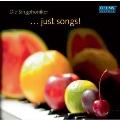 ...Just Songs!
