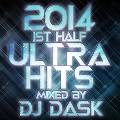 2014 1st Half ULTRA HITS mixed by DJ DASK