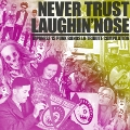 NEVER TRUST LAUGHIN'NOSE