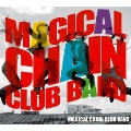 MAGICAL CHAIN CLUB BAND