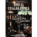 THIS IS REGGAE DANCE -THE LEGENDARY OF DANCEHALL- ~ダンスホールのレジェンド達~