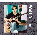 Wait for me [CD+DVD]<Type-B>