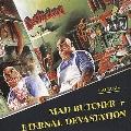 Mad Butcher + Eternal Devastation