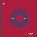 I Still Love You feat. beat sunset<完全限定生産盤>