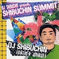 DJ SHIBUCHIN presents...SHIBUCHIN SUMMIT