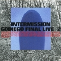 INTERMISSION/GODUEGO FINAL LIVE<紙ジャケット仕様盤>