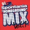 """DJ Spontania """"HOMEGROUND"""" MIX Vol.1"""