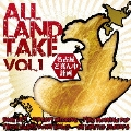 ALL LAND TAKE vol.1 名古屋ど真ん中計画
