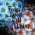 From Noon Till Dawn [CD+DVD]<初回限定盤>