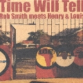 ROB SMITH Presents TIME WILL TELL/HENRY AND LOUIS meets ROB SMITH