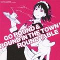 TVアニメ「それでも町は廻っている」オリジナルサウンドトラック 「GO ROUND & ROUND IN THE TOWN!」