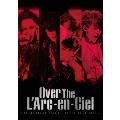 Over The L'Arc-en-Ciel DOCUMENTARY FILMS ~WORLD TOUR 2012~