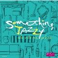 Something Jazzy~夜、部屋でくつろぎ、女子ジャズ
