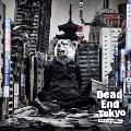 Dead End in Tokyo [CD+DVD]<初回生産限定盤>