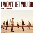 I WON'T LET YOU GO [CD+DVD+ブックレット]<初回生産限定盤A>