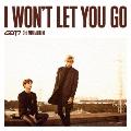 I WON'T LET YOU GO [CD+DVD+ブックレット]<初回生産限定盤C (マーク & ベンベン ユニット盤)>