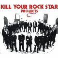 KILL YOUR ROCK STAR PROJECTS