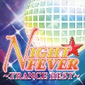 NIGHT★FEVER ~TRANCE BEST~