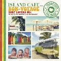 ISLAND CAFE meets BON-VOYAGE SURF LOVERS Mix Mixed by Mr.BEATS a.k.a. DJ CELORY