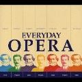 エヴリデイ・オペラ~究極のオペラ・ハイライト