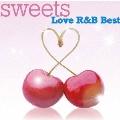 スウィーツ~ラブ・R&B・ベスト