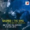 ワーグナー:楽劇「ニーベルングの指環」~オーケストラル・アドヴェンチャー