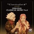 """ClassicaLoid"" presents ORIGINAL CLASSICAL MUSIC No.6"