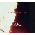 LOVE PSYCHEDELICO Live Tour 2017 LOVE YOUR LOVE at THE NAKANO SUNPLAZA<初回限定盤>