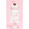 TOMMY CANDY SHOP SUGAR ME [CD+DVD]<初回限定盤>