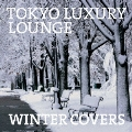 TOKYO LUXURY LOUNGE WINTER COVERS