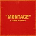 「MONTAGE」 ~JAPAN EDITION~<通常盤/初回限定仕様>