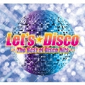 Let's Disco ~The Best Of Disco Hits~