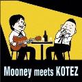 Mooney meets KOTEZ