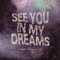ゆめで逢いましょう ~see you in my dreams~<生産限定盤>