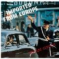 インポーテッド・フロム・ヨーロッパ<生産限定盤>