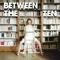 BETWEEN THE TEN<通常盤>