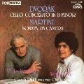 ドヴォルザーク:チェロ協奏曲 マルチヌー:チェロと管弦楽のためのソナタ・ダ・カメラ