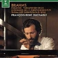 Brahms: Piano Works -Paganini Variations Op.35, Theme & Variations, 2 Rhapsodies Op.79, etc / Francois-Rene Duchable(p)