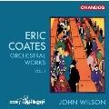 エリック・コーツ: 管弦楽作品集 Vol.1