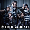 IDOL is DEAD [CD+DVD]<期間限定生産盤【映画盤】>