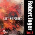 Lest We Forget - The Music of Robert Jager Vol.2