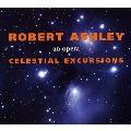 Robert Ashley: Celestial Excursions - An Opera