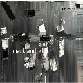 Mark Andre: ... auf ... - Three Independent Orchestral Pieces