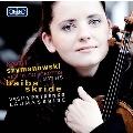 シマノフスキ: ヴァイオリン協奏曲第1番&第2番