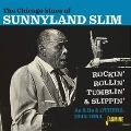 Chicago Blues Of Sunnyland Slim: Rockin', Rollin' Tumblin' & Slippin'- As & Bs & Others 1948-1954