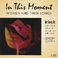 In This Moment - Women and Their Songs