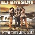 More Than Just A DJ : DJ Kayslay
